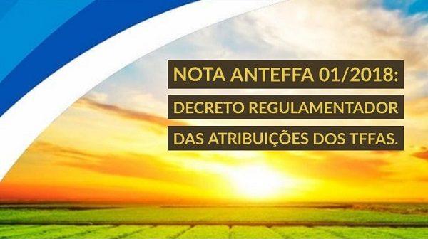NOTA ANTEFFA 01/2018 : Decreto Regulamentador das atribuições